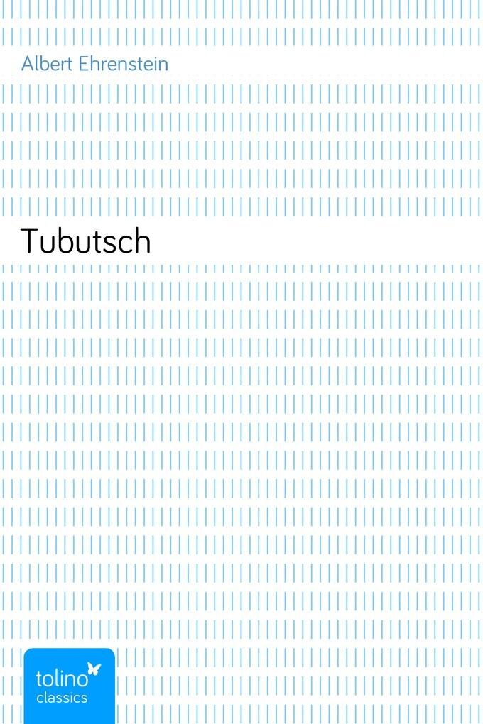 Tubutsch als eBook von Albert Ehrenstein - pubbles GmbH