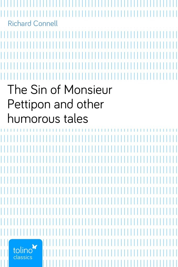 The Sin of Monsieur Pettiponand other humorous tales als eBook von Richard Connell