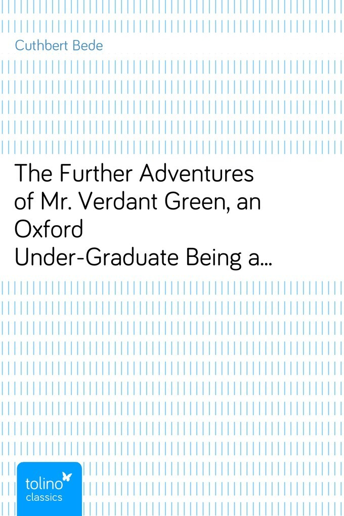 The Further Adventures of Mr. Verdant Green, an Oxford Under-GraduateBeing a Continuation of ´The Adventures of Mr. VerdantGreen, an Oxford Under-... - pubbles GmbH