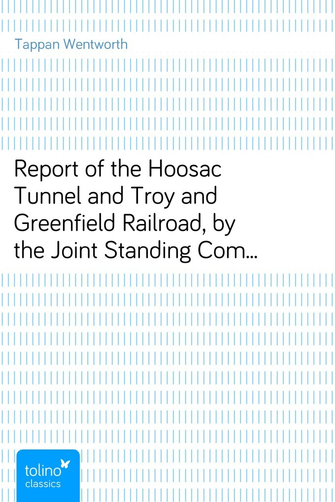 Report of the Hoosac Tunnel and Troy and Greenfield Railroad, by the Joint Standing Committee of 1866. als eBook von Tap
