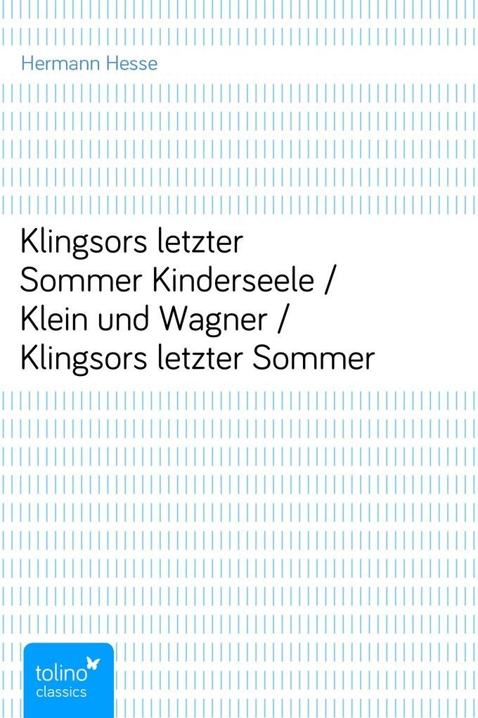Klingsors letzter SommerKinderseele / Klein und Wagner / Klingsors letzter Sommer als eBook