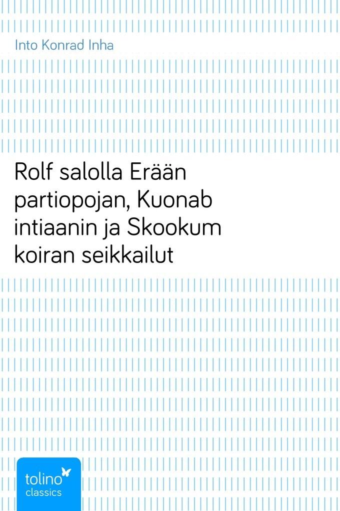 Rolf salollaErään partiopojan, Kuonab intiaanin ja Skookum koiran seikkailut als eBook von Into Konrad Inha - pubbles GmbH