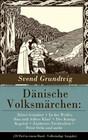Dänische Volksmärchen: Ritter Grünhut + In des Wolfes Bau und Adlers Klau' + Des Königs Kapital + Zauberers Töchterlein + Peter Ochs und mehr (39 Titel in einem Band - Vollständige Ausgabe)