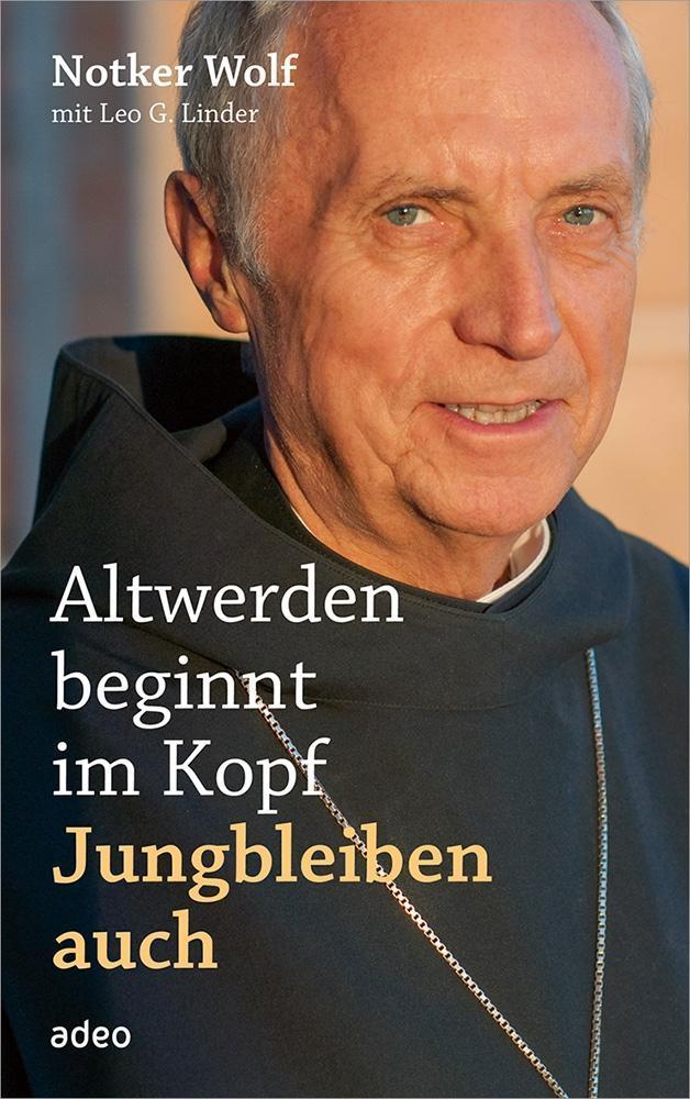 Altwerden beginnt im Kopf - Jungbleiben auch als Buch von Notker Wolf, Leo G. Linder
