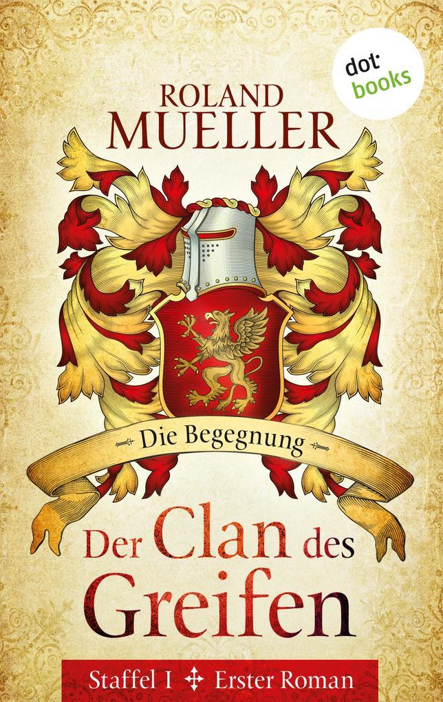 Der Clan des Greifen - Staffel I. Erster Roman: Die Begegnung als eBook von Roland Mueller