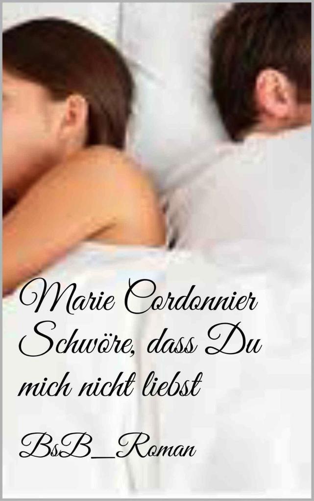 Schwöre, dass Du mich nicht liebst als eBook von Marie Cordonnier