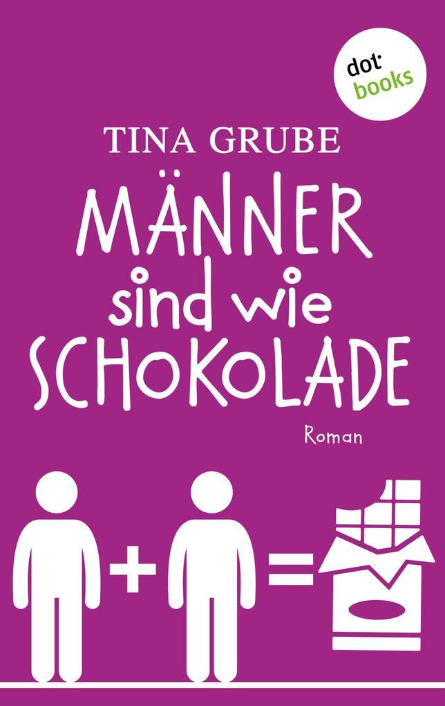 Männer sind wie Schokolade als eBook von Tina Grube