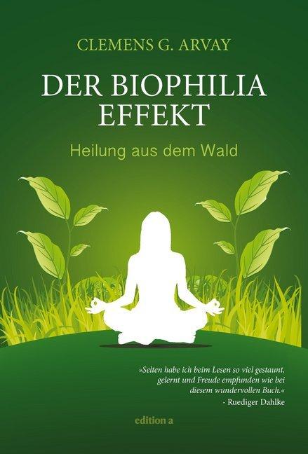 Der Biophilia-Effekt als Buch von Clemens G. Arvay