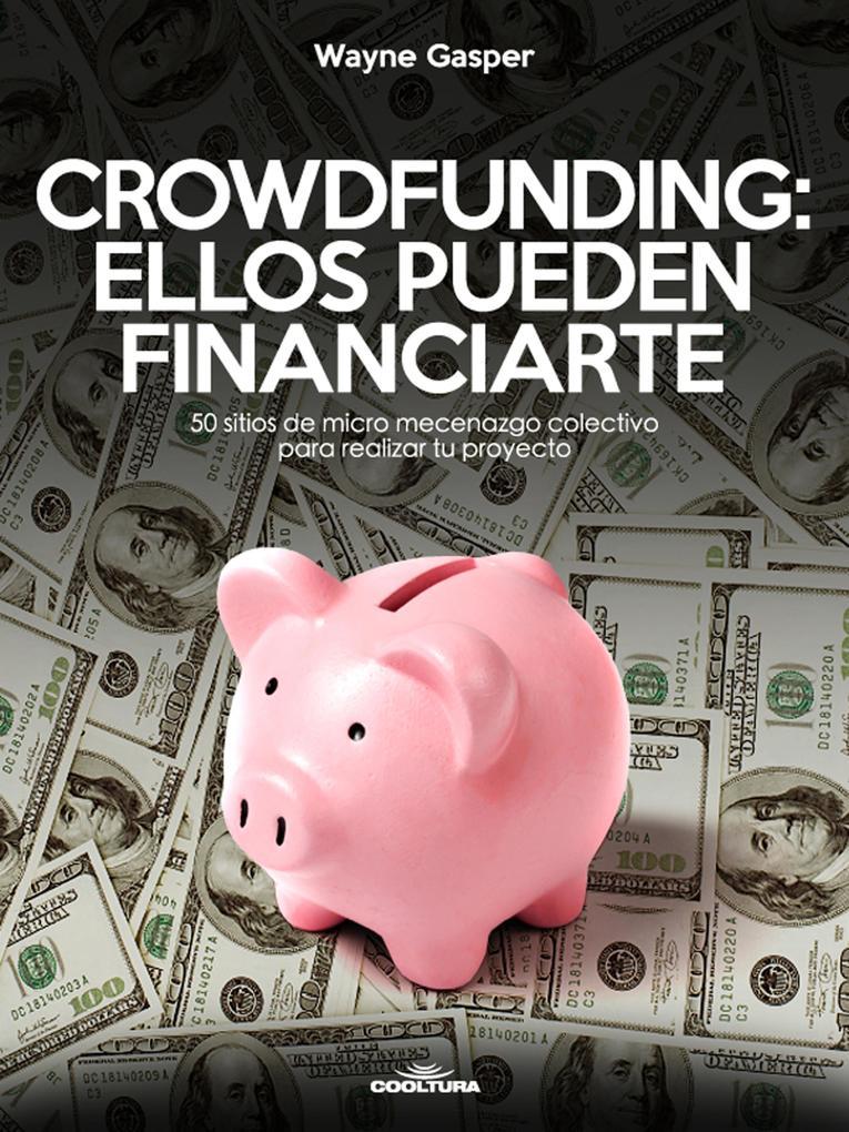 Crowdfunding: Ellos pueden financiarte als eBook