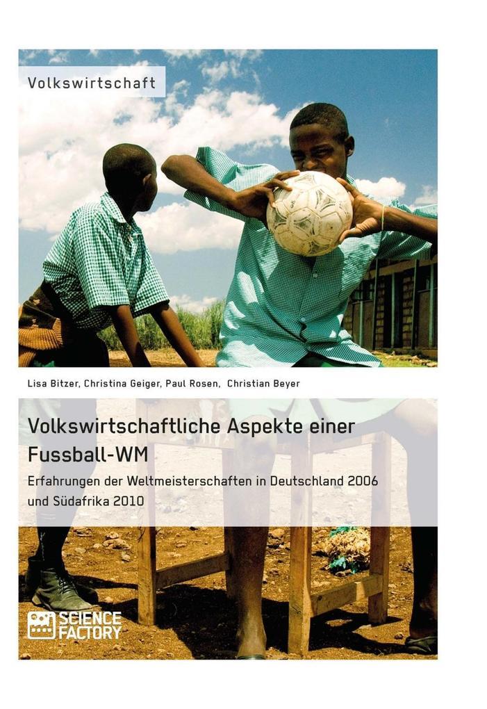 Volkswirtschaftliche Aspekte einer Fußball-WM. Erfahrungen der Weltmeisterschaften in Deutschland 2006 und Südafrika 2010 als eBook