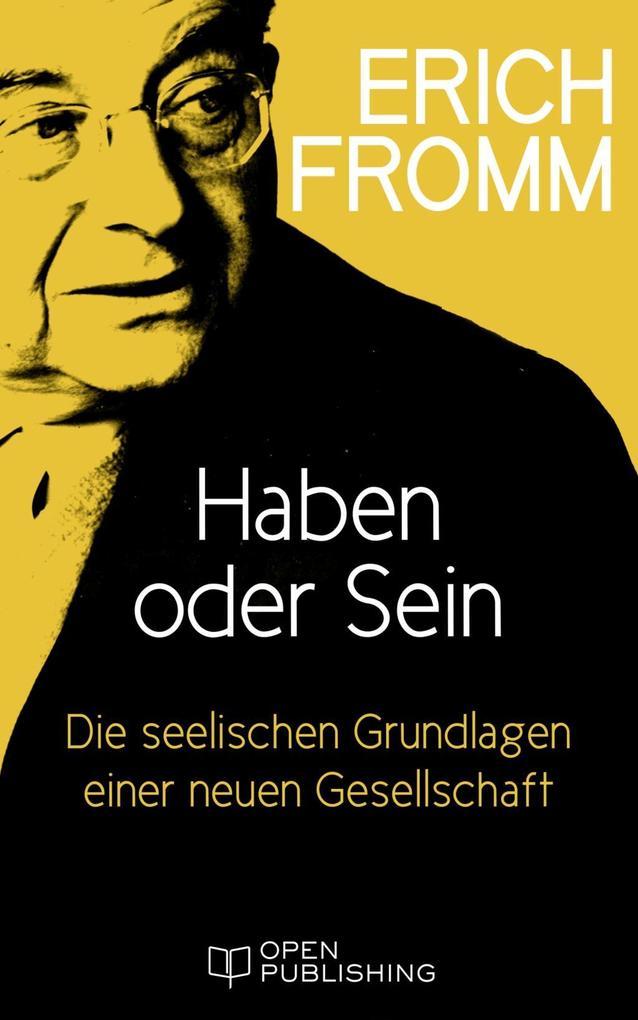 Haben oder Sein. Die seelischen Grundlagen einer neuen Gesellschaft als eBook von Erich Fromm