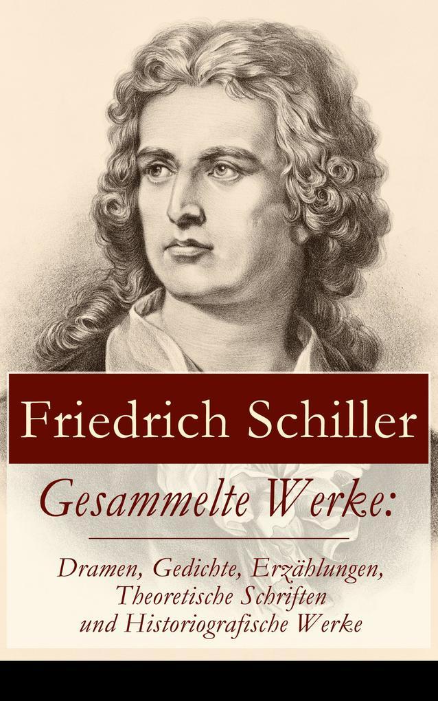 Gesammelte Werke: Dramen, Gedichte, Erzählungen, Theoretische Schriften und Historiografische Werke als eBook
