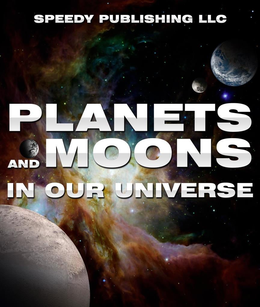 Planets And Moons In Our Universe als eBook von...