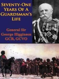 Seventy-One Years of a Guardsman's Life als eBook von General Sir George Wentworth Alexander Higginson GCB GCVO