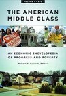 The American Middle Class [2 Volumes]: An Economic Encyclopedia of Progress and Poverty
