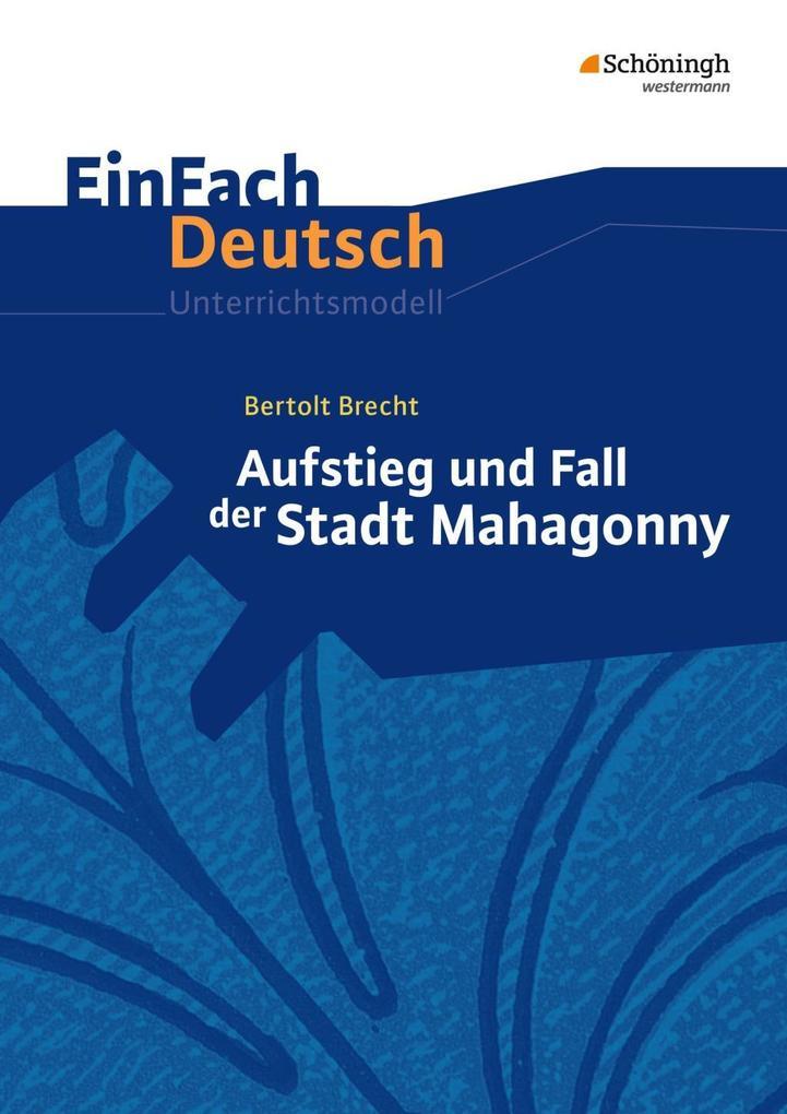 Aufstieg und Fall der Stadt Mahagonny. EinFach Deutsch Unterrichtsmodelle als Buch