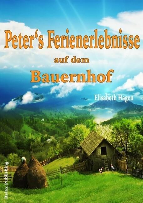 Peter´s Ferienerlebnisse auf dem Bauernhof als eBook von Elisabeth Hagen