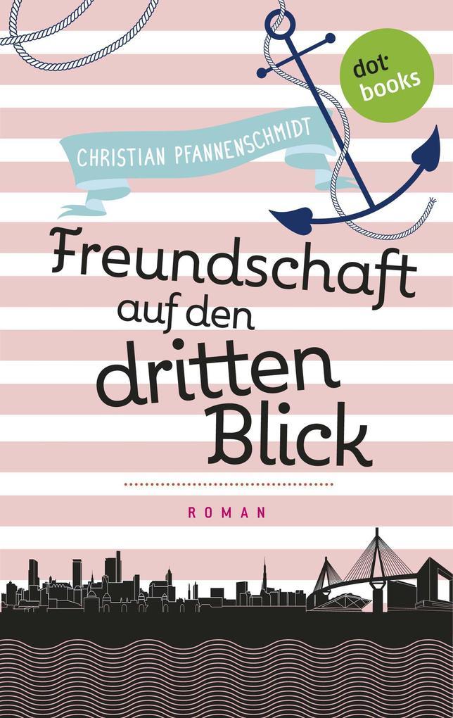 Freudinnen für's Leben - Roman 2: Freundschaft auf den dritten Blick als eBook