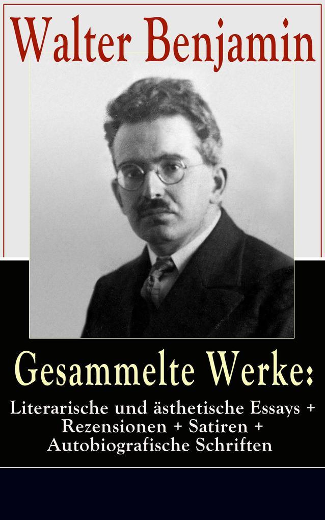 Gesammelte Werke: Literarische und ästhetische Essays + Rezensionen + Satiren + Autobiografische Schriften als eBook