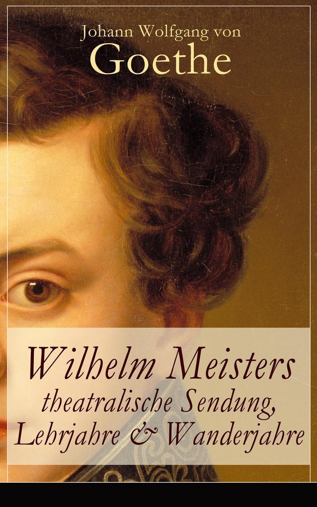 Wilhelm Meisters theatralische Sendung, Lehrjahre & Wanderjahre als eBook