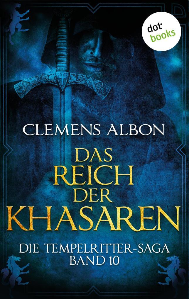 Die Tempelritter-Saga - Band 10: Das Reich der Khasaren als eBook von Clemens Albon