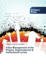 Value Management at the Project, Organisational & Institutional Levels