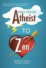 Atheist to Zen: 5 Steps to Joyful, Peaceful Living
