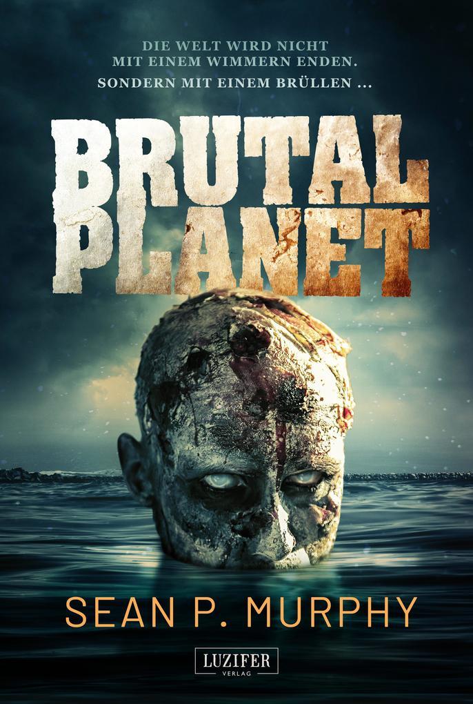 Brutal Planet als eBook von Sean P. Murphy