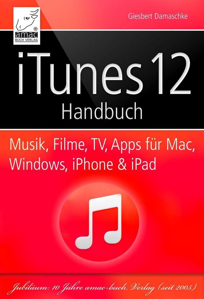iTunes 12 Handbuch - Musik, Filme, TV, Apps für Mac, Windows, iPhone und iPad als eBook von Giesbert Damaschke