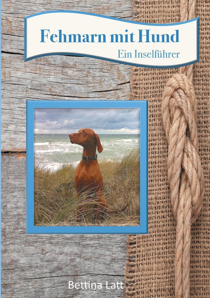 Fehmarn mit Hund als Buch von Bettina Latt