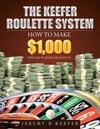 The Keefer Roulette System: How to Make $1,000 Per Day Playing Roulette