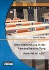 Gleichbehandlung in der Personalbeschaffung: Risikofaktor AGG?