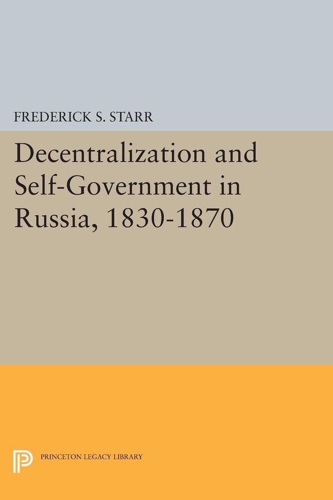 Decentralization and Self-Government in Russia, 1830-1870 als Taschenbuch
