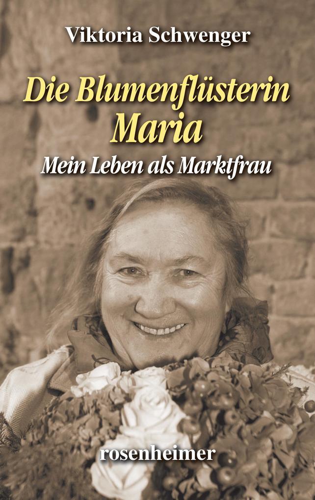 Die Blumenflüsterin Maria - Mein Leben als Marktfrau als eBook epub