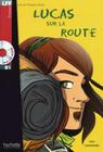 Lucas sur la route. Lektüre und Audio-CD