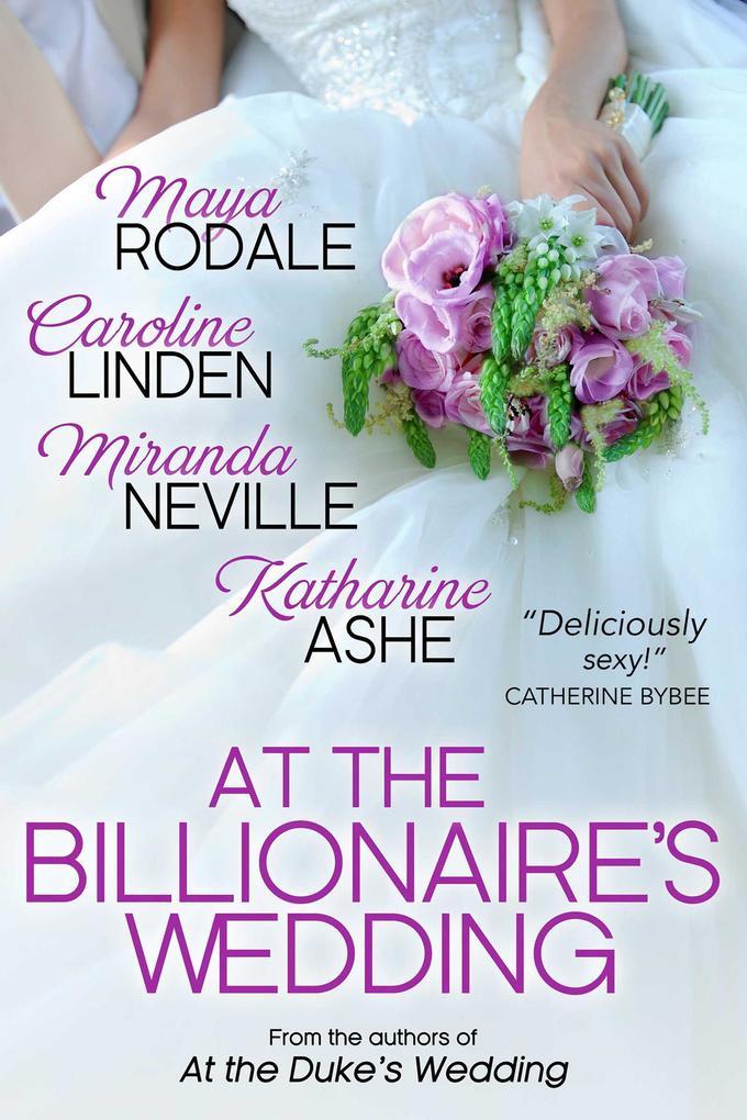 At the Billionaire´s Wedding als eBook von Caroline Linden, Maya Rodale, Miranda Neville, Katharine Ashe