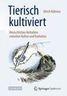 Tierisch kultiviert - Menschliches Verhalten zwischen Kultur und Evolution