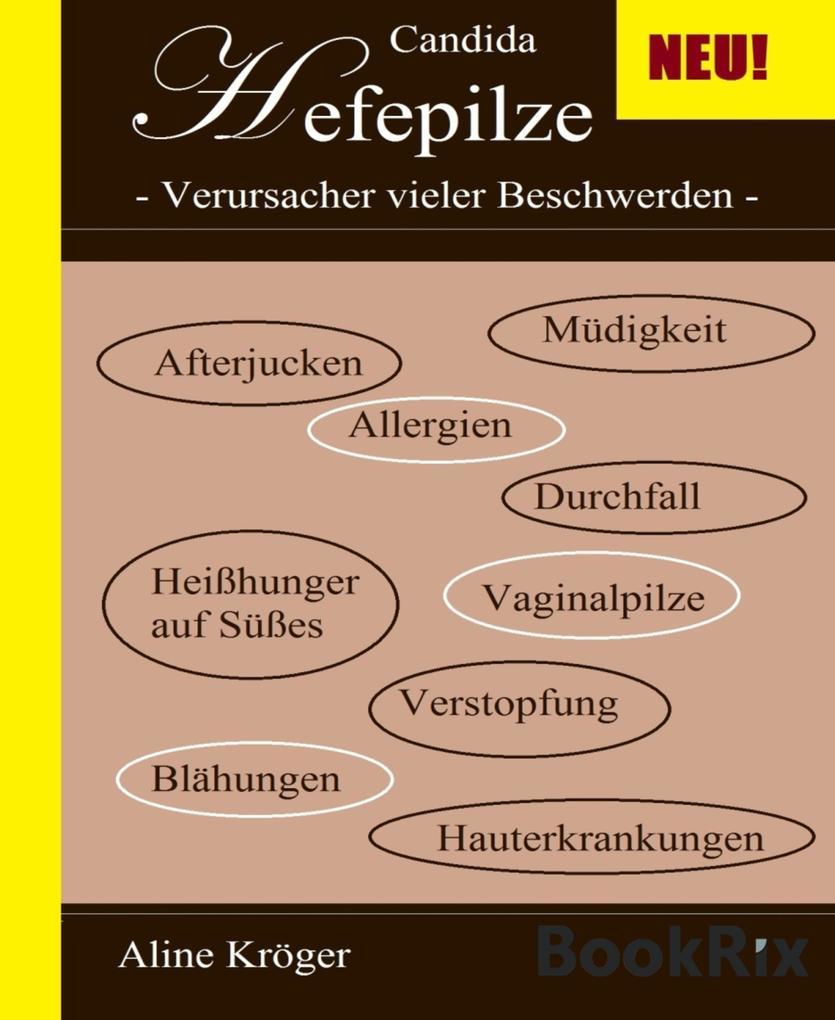 Candida Hefepilze - Verursacher vieler Beschwerden als eBook