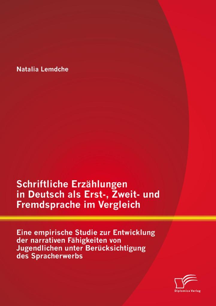 Schriftliche Erzählungen in Deutsch als Erst-, Zweit- und Fremdsprache im Vergleich: Eine empirische Studie zur Entwicklung der narrativen Fähigkeiten von Jugendlichen unter Berücksichtigung des Spracherwerbs als eBook pdf