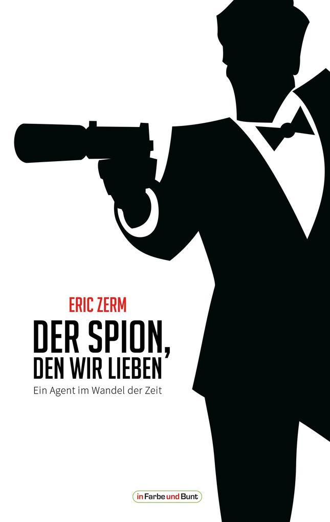 Der Spion, den wir lieben - Ein Agent im Wandel der Zeit als eBook epub