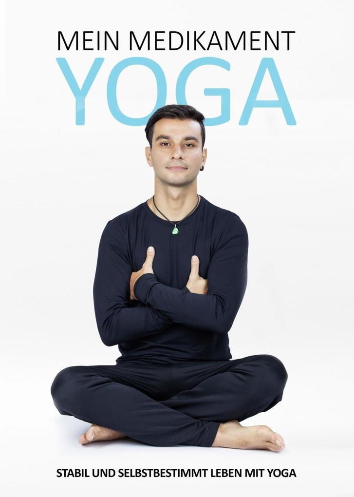 Mein Medikament Yoga - Stabil und selbstbestimmt leben mit Yoga als eBook epub