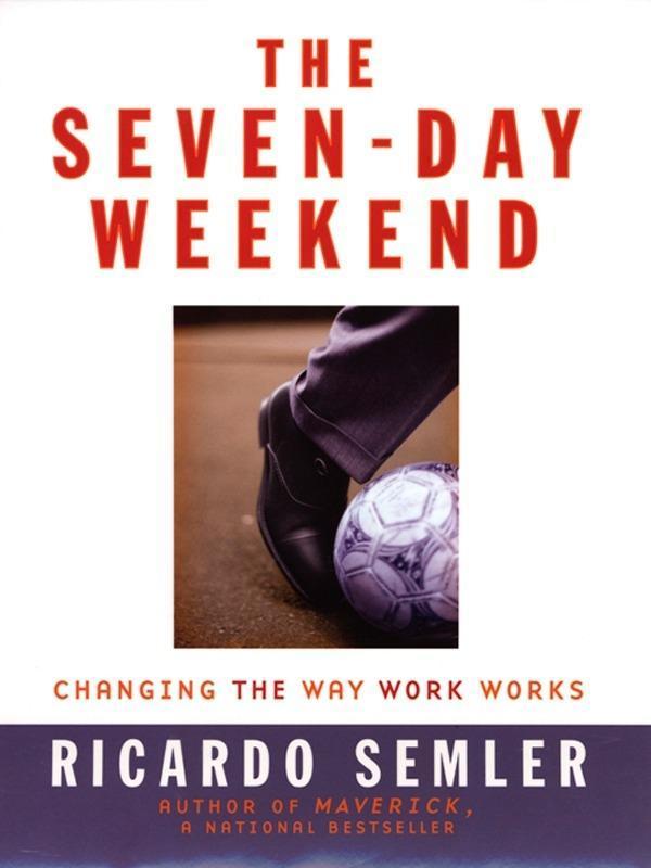 The Seven-Day Weekend als eBook von Ricardo Semler