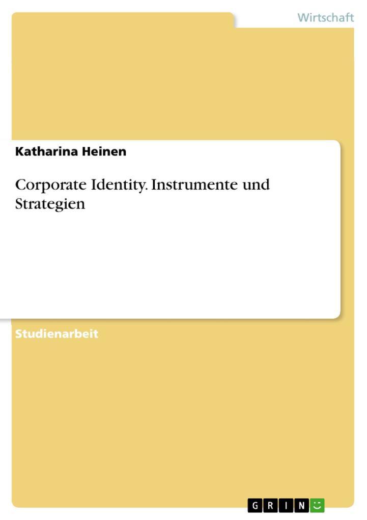 Corporate Identity. Instrumente und Strategien ...