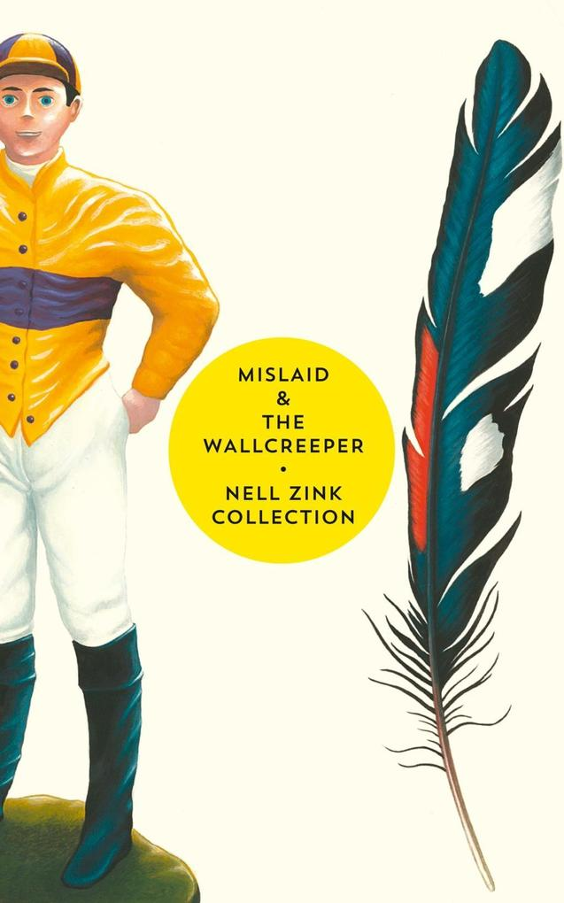 Mislaid & The Wallcreeper: The Nell Zink Collection als eBook