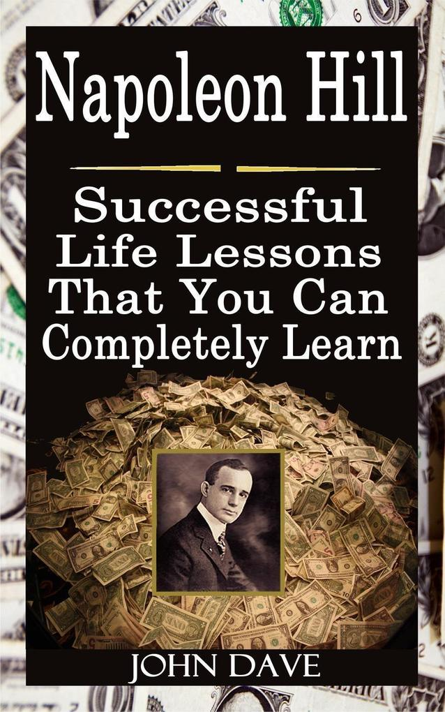 Napoleon Hill: Successful Life Lessons That You...