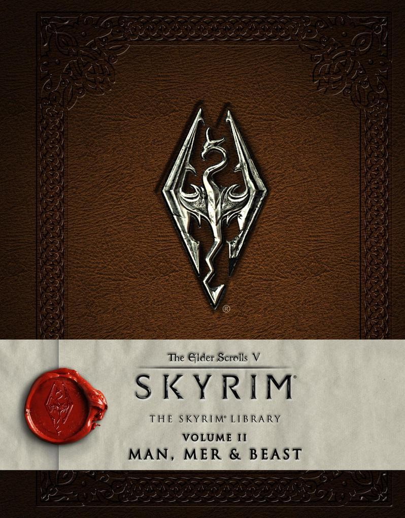 The Elder Scrolls - V: Skyrim - The Skyrim Library Vol. II: Man, Mer, and Beast als Buch von Bethesda Softworks