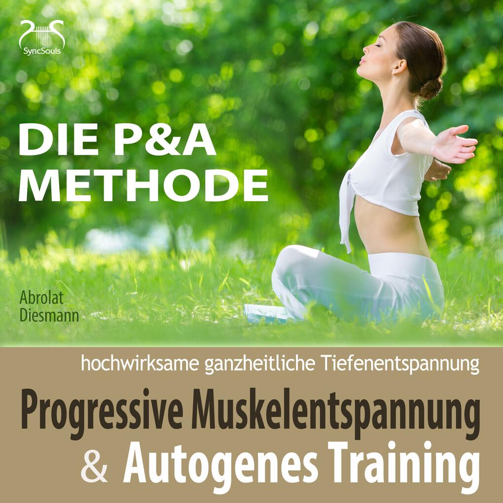 Progressive Muskelentspannung und Autogenes Training - hochwirksame ganzheitliche Tiefenentspannung - Die P&A Methode als Hörbuch Download