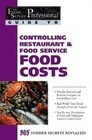 The Food Service Professionals Guide to Controlling Restaurant and Food Service Food Costs