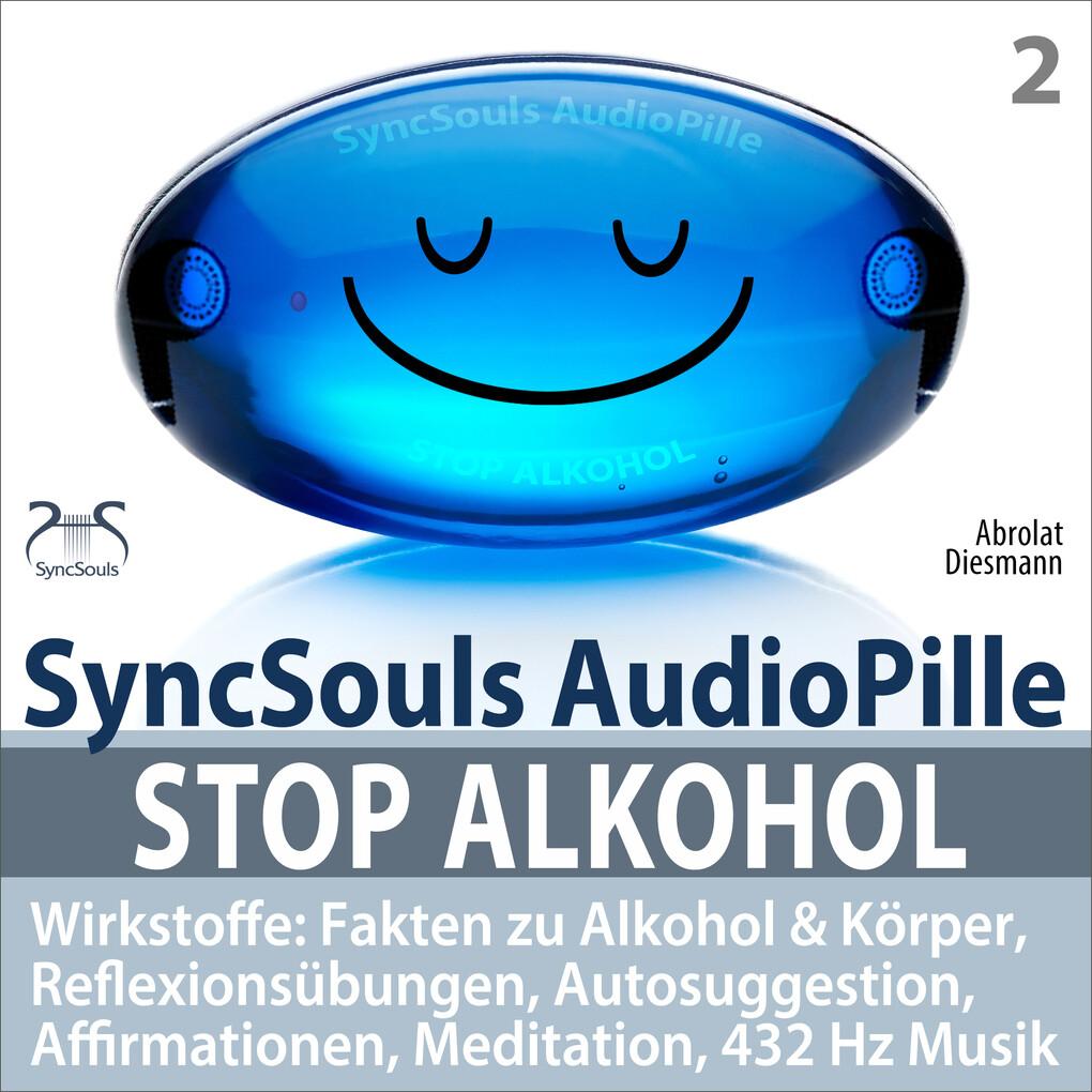 Stop Alkohol - SyncSouls AudioPille - Wirkstoffe: Fakten zu Alkohol & Körper, Reflexionsübungen, Autosuggestion, Affirmationen, Meditation, 432 Hz Musik als Hörbuch Download