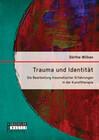 Trauma und Identität: Die Bearbeitung traumatischer Erfahrungen in der Kunsttherapie